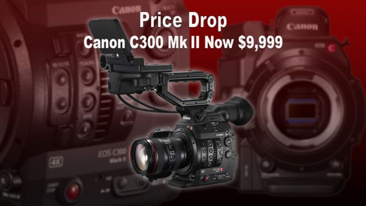 Canon C300 Mk II price drop: now under $10K US - Newsshooter