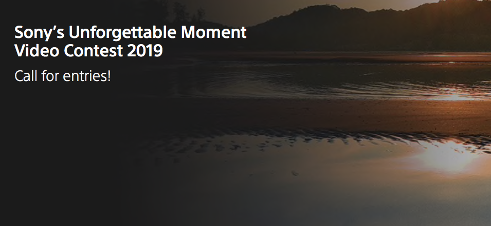 Sony's Unforgettable Moment Video Contest 2019