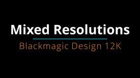 12K Mixed Resolutions 12K 8K and 4K shots