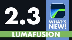 LumaFusion 2 3 What's New